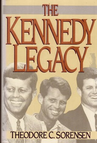The Kennedy Legacy by Theodore C. Sorensen