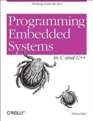 Programming Embedded Systems in C and C++ by Michael Barr