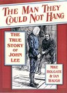 The Man They Could Not Hang: The True Story of John Lee. Mike Holgate & Ian David Waugh