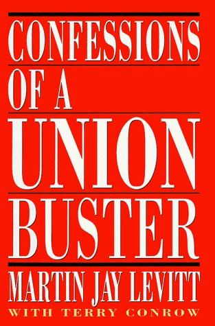 Confessions of a Union Buster by Marty Levitt
