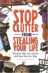 Stop Clutter from Stealing Your Life: Discover Why You Clutter and How You Can Stop