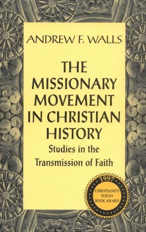 The Missionary Movement in Christian History: Studies in Transmission of Faith