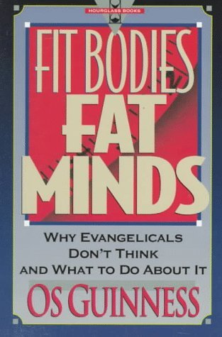 Fit Bodies, Fat Minds by Os Guinness