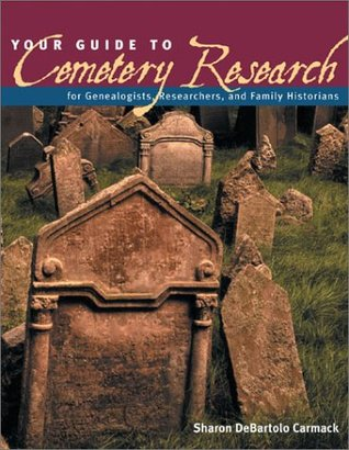 Your Guide to Cemetery Research by Sharon Debartolo Carmack