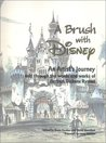 A Brush with Disney : An Artist's Journey, Told through the words and works of Herbert Dickens Ryman