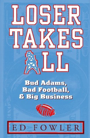 loser-takes-all-the-story-of-bud-adams-bad-football-and-big-business