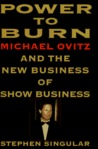 Power to Burn: Michael Ovitz and the New Business of Show Business