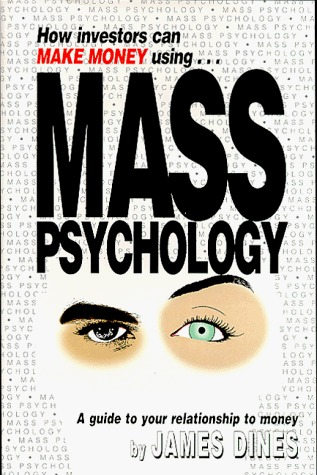 How Investors Can Make Money Using Mass Psychology by James Dines