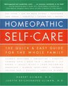 Homeopathic Self-Care: The Quick & Easy Guide for the Whole Family