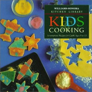 Kids Cooking: Scrumptious Recipes for Cooks Ages 9 to 13 (Williams-Sonoma Kitchen Library)