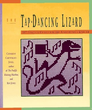 The Tap-Dancing Lizard: 337 Fanciful Charts for the Adventurous Knitter