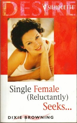 Single Female (Reluctantly) Seeks... by Dixie Browning