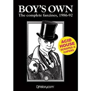 Boy's Own, the Complete Fanzines 1986-92: Acid House Scrapes and Capers: