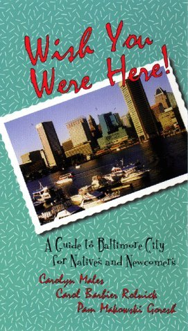 Wish You Were Here!: A Guide to Baltimore City for Natives and Newcomers