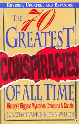 The 70 Greatest Conspiracies Of All Time by Jonathan Vankin