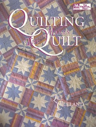 Quilting Makes the Quilt by Lee Cleland
