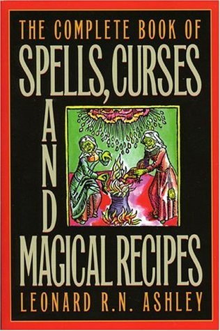 The Complete Book of Spells, Curses and Magical Recipes (Complete Book Of... (Barricade Books))