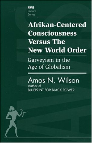 Afrikan-Centered Consciousness Versus the New World Order: Garveyism in the Age of Globalism (AWIS Lecture Series)