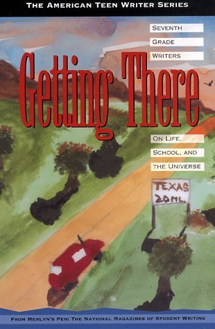 Getting There: Seventh Grade Writers on Life, School, and the Universe