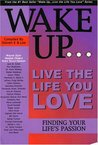 Wake Up...live the Life You Love: Finding Your Life's Passion