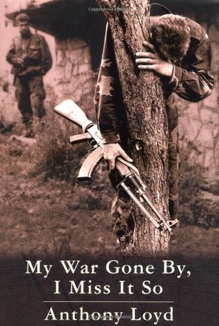 My War Gone By, I Miss It So by Anthony Loyd