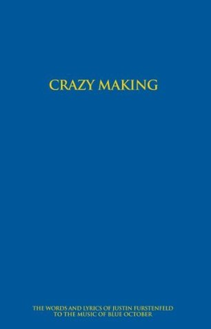 Crazy Making - The Words and Lyrics of Justin Furstenfeld to the Music of Blue October (3rd Edition)