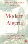 Modern Algeria: A History from 1830 to the Present