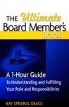 The Ultimate Board Member's Book: A 1-Hour Guide to Understanding and Fulfilling Your Role and Responsibilites