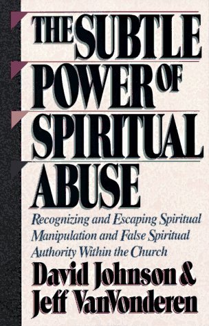 The Subtle Power of Spiritual Abuse by David R. Johnson