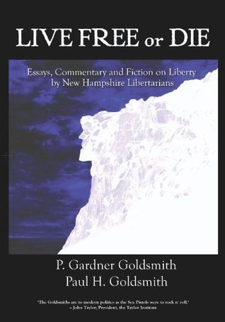 Live Free or Die: Essays on Liberty by New Hampshire Libertarians