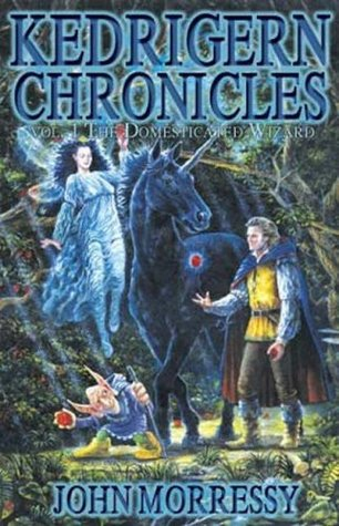 The Kedrigern Chronicles, Volume 1 by John Morressy