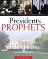 Presidents and Prophets: The Story of America's Presidents and the LDS Church