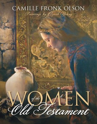 Women of the Old Testament by Camille Fronk Olson