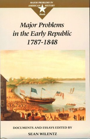 Major Problems in the Early Republic, 1787-1848 by Sean Wilentz