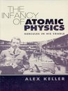 The Infancy of Atomic Physics: Hercules in His Cradle (Dover Science Books)
