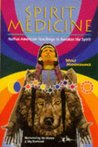 Spirit Medicine: Native American Teachings to Awaken the Spirit