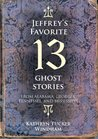 Jeffrey's Favorite 13 Ghost Stories: From Alabama, Georgia, Tennessee, and Mississippi