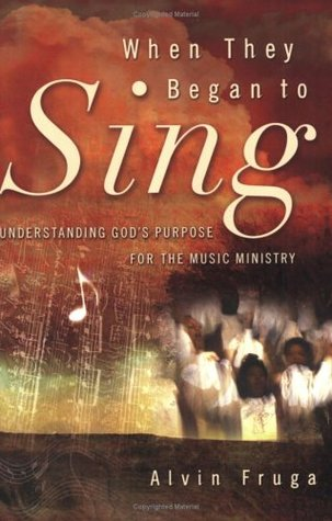 When They Began to Sing: Understanding God's Purpose for the Music Ministry