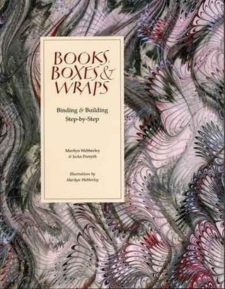 Books, Boxes & Wraps: Binding & Building Step-By-Step