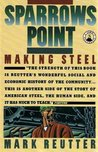 Sparrows Point : Making Steel--The Rise and Ruin of American Industrial Might