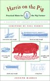 Harris on the Pig: Practical Hints for the Pig Farmer