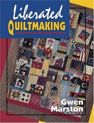Liberated Quiltmaking by Gwen Marston