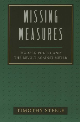Missing Measures, Modern Poetry and the Revolt Against Meter by Timothy Steele
