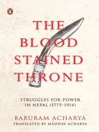 The Bloodstained Throne: Struggles for Power in Nepal (1775-1914)