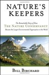 Nature's Keepers: The Remarkable Story of How the Nature Conservancy Became the Largest Environmental Group in the World: The Remarkable Story of How the ... Environmental Organization in the World