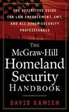 The McGraw-Hill Homeland Security Handbook : The Definitive Guide for Law Enforcement, EMT, and all other Security Professionals