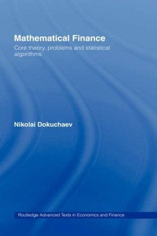 Mathematical Finance: Core Theory, Problems and Statistical Algorithms (Routledge Advanced Texts in Economics and Finance)