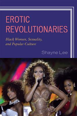 Erotic Revolutionaries: Black Women, Sexuality, and Popular Culture
