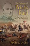 The Collapse of Price's Raid: The Beginning of the End in Civil War Missouri
