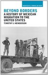 Beyond Borders: A History of Mexican Migration to the United States (Viewpoints / Puntos de Vista)